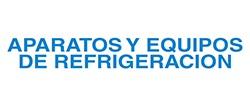 APARATOS Y EQUIPOS DE REFRIGERACION